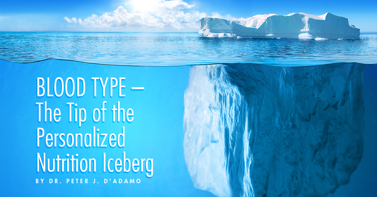 Blood Type – The Tip of the Personalized Nutrition Iceberg
